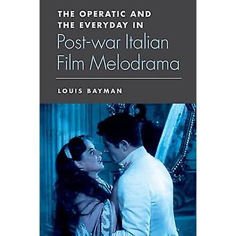 The Operatic and the Everyday in Postwar Italian Film Melodrama par Lo