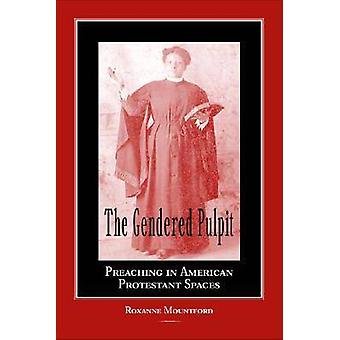 The Gendered Pulpit - Preaching in American Protestant Spaces (3e) door