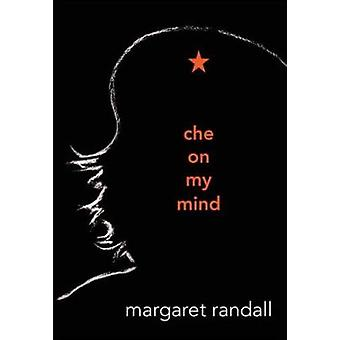 Che on My Mind by Margaret Randall - 9780822355786 Book