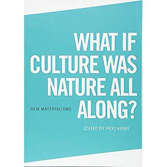 What If Culture Was Nature All Along? by Vicki Kirby - 9781474437394