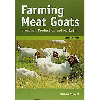 Farming Meat Goats - Breeding - Production and Marketing by Barbara Vi