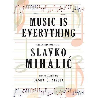 Music Is Everything - Selected Poems of Slavko Mihalic by Slavko Mihal