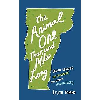 The Animal One Thousand Miles Long - Seven Lengths of Vermont and Othe