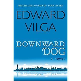 Downward Dog - A Novel by Edward Vilga - 9781626813236 Book