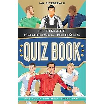 Ultimate Football Heroes Quiz Book by Ian Fitzgerald - 9781789463309
