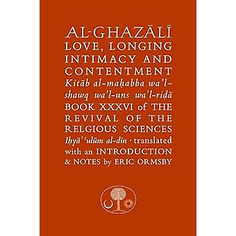 Al-Ghazali on Love - Longing - Intimacy & Contentment by Abu Hamid Al