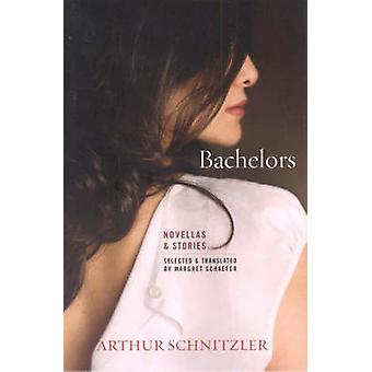 Bachelors - Novellas and Stories by Arthur Schnitzler - Margret Schaef