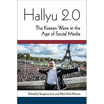 Hallyu 2.0 - The Korean Wave in the Age of Social Media by Sangjoon Le