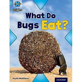Project X Origins: Light Blue Book Band, Oxford Level 4: Bugs: What Do Bugs Eat?