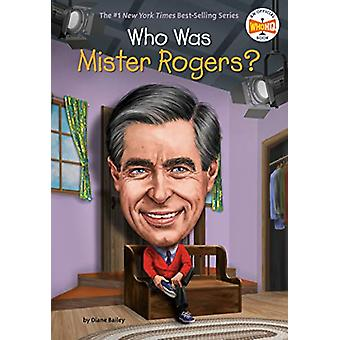 Who Was Mister Rogers? by Diane Bailey - 9781524792190 Book