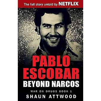 Pablo Escobar - Beyond Narcos by Shaun Attwood - 9781537296302 Book