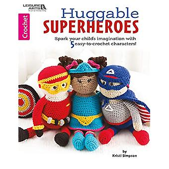 Huggable Super-Heros - Spark your child's imagination with 10 easy-to-