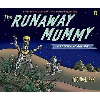 The Runaway Mummy - A Petrifying Parody by Michael Rex - 9780142421215