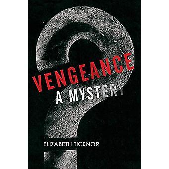 Vengeance - A Mystery by Elizabeth Ticknor - 9781543957303 Book