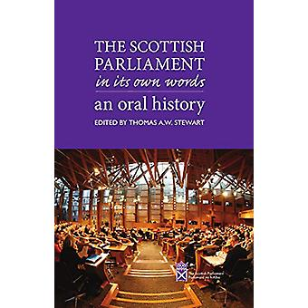 The Scottish Parliament in its Own Words - An Oral History by Thomas A
