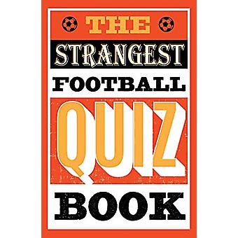 The Strangest Football Quiz Book by Andrew Ward - 9781911622192 Book