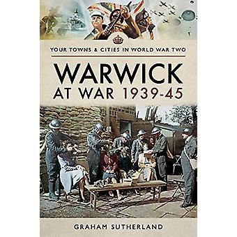 Warwick at War 1939-45 by Graham Sutherland - 9781526722355 Book