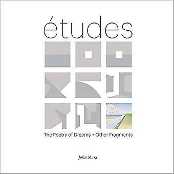 Etudes - The Poetry of Dreams + Other Fragments by John Marx - 9781943