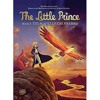 The Little Prince 2 The Planet of the Firebird by Julien Magnat & Illustrated by Elyum Studio