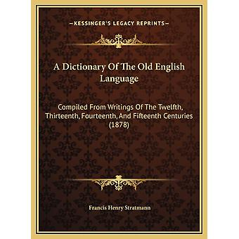 A Dictionary of the Old English Language  Compiled from Writings of the Twelfth Thirteenth Fourteenth and Fifteenth Centuries 1878 by Francis Henry Stratmann