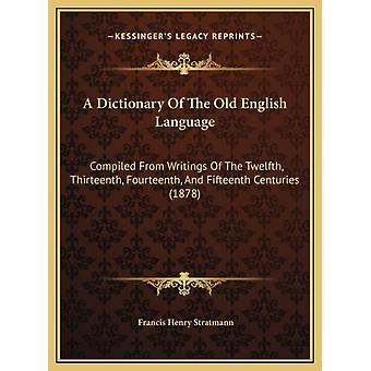 A Dictionary of the Old English Language Compilé à partir des écrits des XIIe et XVe siècles 1878 par Francis Henry Stratmann