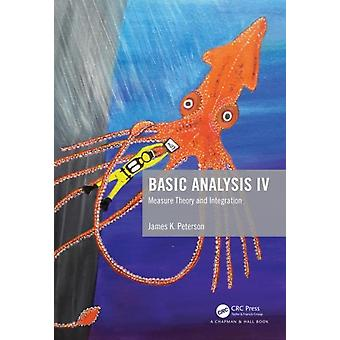 Basic Analysis IV  Measure Theory and Integration by James K Peterson