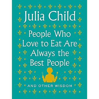 People Who Love to Eat Are Always the Best People by Child & Julia