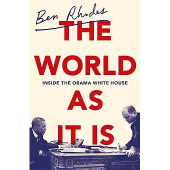 The World As It Is  Inside the Obama White House by Ben Rhodes