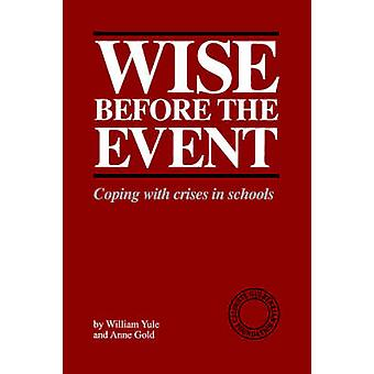 Wise Before the Event - Coping with Crises in Schools by William Yule