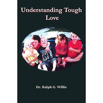 Understanding Tough Love by Dr. Ralph G. Willie - 9781420819977 Book