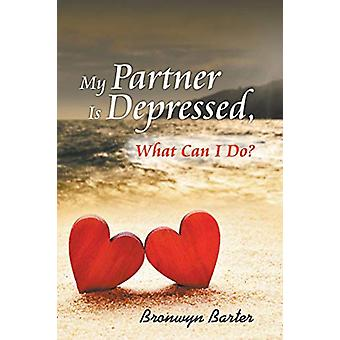 My Partner Is Depressed - What Can I Do? by Bronwyn Barter - 97816818