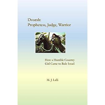 Dvorah--Prophetess - Judge - Warrior by M J Lalli - 9781734235401 Book