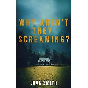 Why Aren't They Screaming? by Joan Smith - 9781912194803 Book