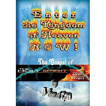 Enter the Kingdom of Heaven Now! - The Gospel of the Holy Spirit by A