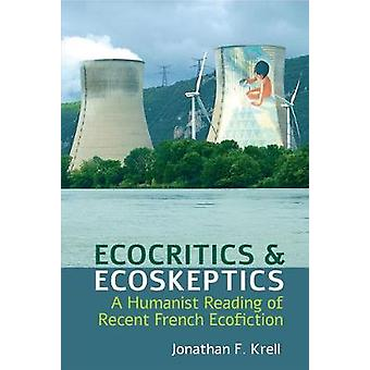 Ecocritics and Ecoskeptics A Humanist Reading of Recent French Ecofiction Studies in Modern and Contemporary France 5