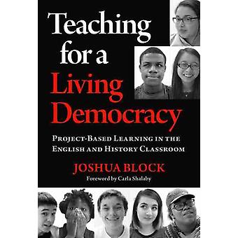 Teaching for a Living Democracy by Other Joshua Block & Other Carla Shalaby