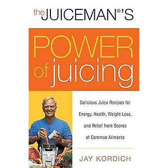 Juicemans Power of Juicing The by Kordich & Jay