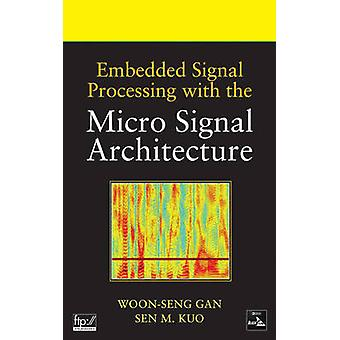 Embedded Signal Processing with the Micro Signal Architecture by Woon