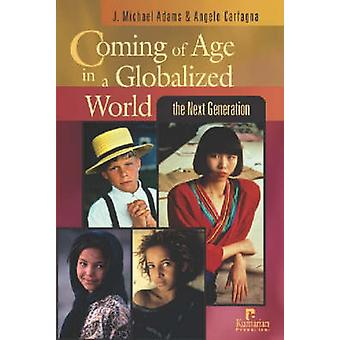 Coming of Age in a Globalized World - The Next Generation by J.Michael