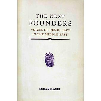The Next Founders - Voices of Democracy in the Middle East by Joshua M