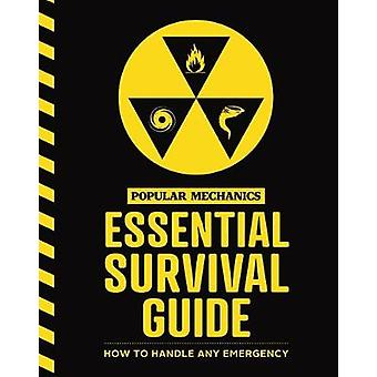 The Popular Mechanics Essential Survival Guide - The Only Book You Nee