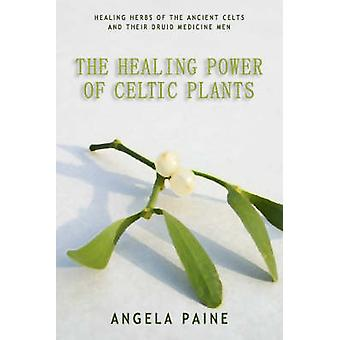 The Healing Power of Celtic Plants - Healing Herbs of the Ancient Celt