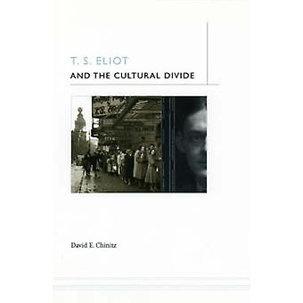T.S. Eliot and the Cultural Divide by David E. Chinitz - 978022610418