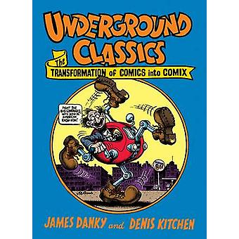 Underground Classics - The Transformation of Comics into Comix by Jame