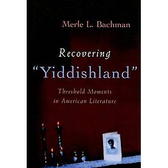 Recovering Yiddishland - Threshold Moments in American Literature by M