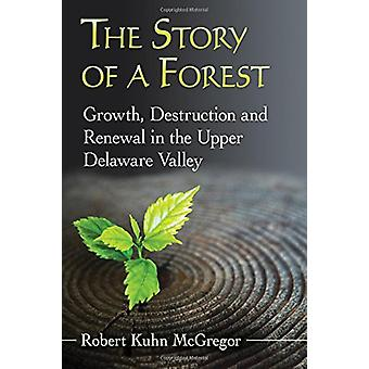 The Story of a Forest - Growth - Destruction and Renewal in the Upper