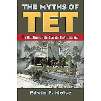 The Myths of Tet: The Most Misunderstood Event of� the Vietnam War