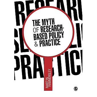 The Myth of Research-Based Policy  ; Practice