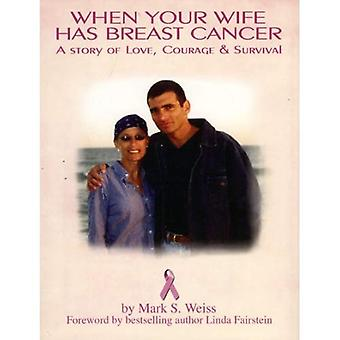 When Your Wife Has Breast Cancer: A Story of Love, Courage &; Survival