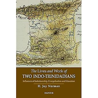 The Lives And Work Of Two� Indo-trinidadians: Influences Of Indentureship,� Evangelisation And Education